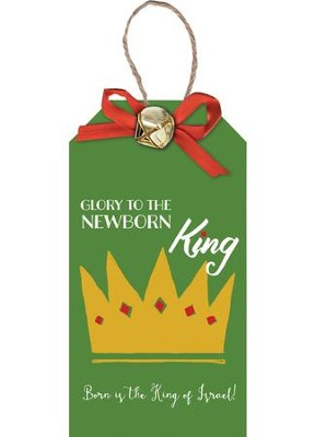 Glory To The Newborn King, Christmas Tag Ornament  -