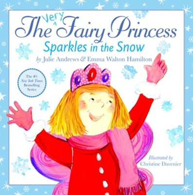 The Very Fairy Princess Sparkles in the Snow  -     By: Julie Andrews, Emma Walton Hamilton     Illustrated By: Christine Davenier