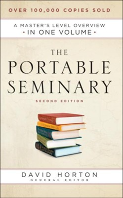 The Portable Seminary, 2nd edition: A Master's Level Overview in One Volume  -     By: David Horton