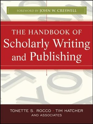 The Handbook of Scholarly Writing and Publishing - eBook  -     By: Tonette S. Rocco, Tim Hatcher, John W. Creswell