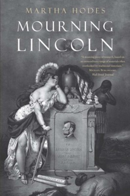 Mourning Lincoln  -     By: Martha Hodes