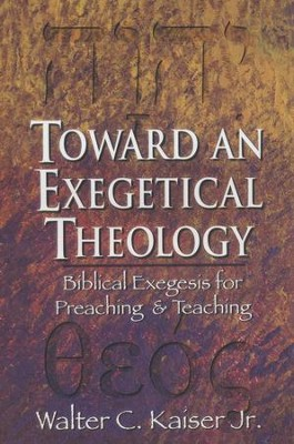 Toward an Exegetical Theology   -     By: Walter C. Kaiser Jr.