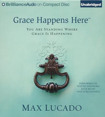 Grace Happens Here: You Are Standing Where Grace is Happening - unabridged audiobook on CD  -     By: Max Lucado, Wayne Shepherd, Kate Rudd