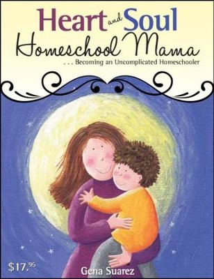 Heart and Soul Homeschool Mama - PDF Download  [Download] -     By: Gena Suarez, The Old Schoolhouse