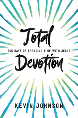 Total Devotion, revised and updated: 365 Days of Spending Time With Jesus  -     By: Kevin Johnson