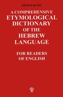 A Comprehensive Etymological Dictionary of the Hebrew Language: For Readers of English  -     By: Ernest Klein