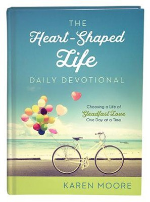 Heart-Shaped Life Daily Devotional: Choosing a Life of Steadfast Love One Day at a Time  -     By: Karen Moore