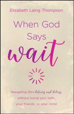 When God Says Wait: Navigating Life's Detours and   Delays of Life with a Biblical Perspective  -     By: Elizabeth Laing Thompson