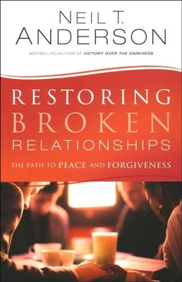 Restoring Broken Relationships: The Path to Peace and Forgiveness  -     By: Neil T. Anderson