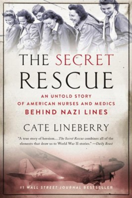The Secret Rescue: An Untold Story of American Nurses and Medics Behind Nazi Lines  -     By: Cate Lineberry