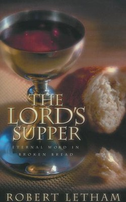The Lord's Supper: Eternal Word in Broken Bread  -     By: Robert Letham