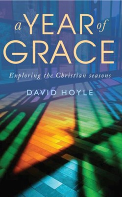 A Year of Grace: Exploring the Christian seasons  -     By: David Hoyle