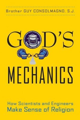God's Mechanics: How Scientists and Engineers Make Sense of Religion - eBook  -     By: Guy Consolmagno
