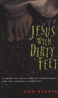 Jesus With Dirty Feet Christianity for the Curious & Skeptical  -     By: Don Everts