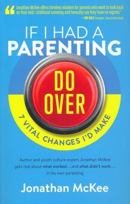 If I Had a Parenting Do-Over: 7 Vital Changes I'd Make   -     By: Jonathan McKee