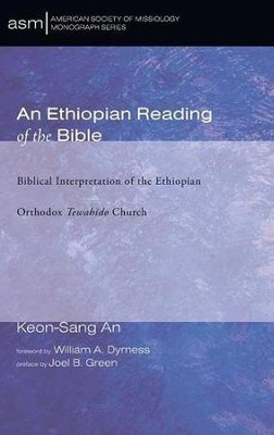 An Ethiopian Reading of the Bible  -     By: Keon-Sang An, William A. Dyrness, Joel B. Green