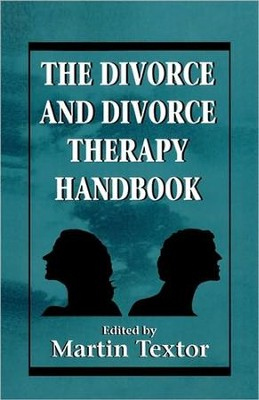The Divorce and Divorce Therapy Handbook   -     By: Martin R. Textor