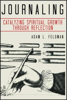 Journaling: Catalyzing Spiritual Growth Through Reflection  -     By: Adam L. Feldman