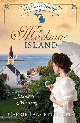 My Heart Belongs on Mackinac Island: Maude's Mooring  -     By: Carrie Fancett Pagels