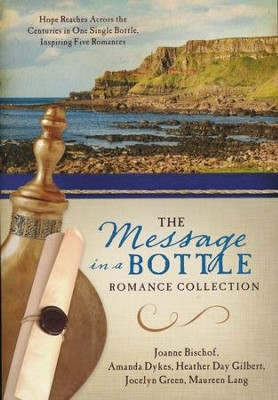 Message in a Bottle Romance Collection: Hope Reaches Across the Centuries Through One Single Bottle, Inspiring Five Romances  -     By: Joanne Bischof, Amanda Dykes, Heather Day Gilbert, Jocelyn Green & Maureen Lang