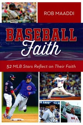 Baseball Faith: 52 MLB Players Reflect on Their Faith  -     By: Rob Maaddi