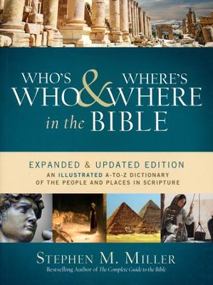 Who's Who & Where's Where in the Bible: An Illustrated A-to-Z Dictionary of the People and Places in Scripture  -     By: Stephen Miller