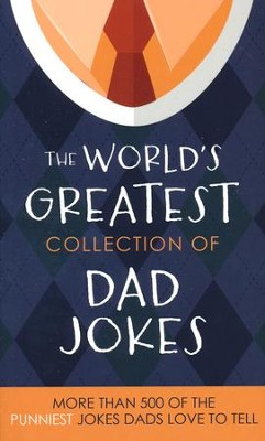 The World's Greatest Collection of Dad Jokes: All the Punniest Jokes Dads Love to Tell  -     By: Barbour Publishing