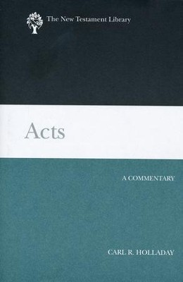 Acts: New Testament Library [NTL]   -     By: Carl R. Holladay