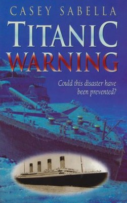 Titanic Warning: Could This Disaster Have Been Prevented?  -     By: Jim Fletcher