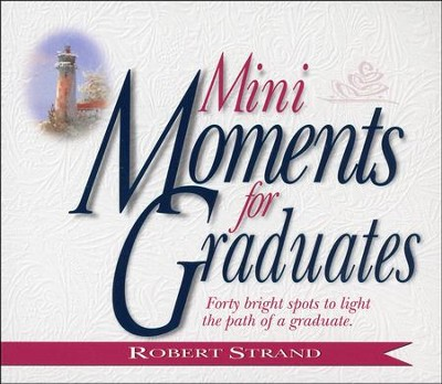 Mini Moments for Graduates: Forty Bright Spots to  Light the Path of a Graduate   -     By: Robert Strand