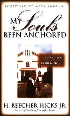 My Soul's Been Anchored: A Preacher's Heritage of Faith   -     By: H. Beecher Hicks Jr.