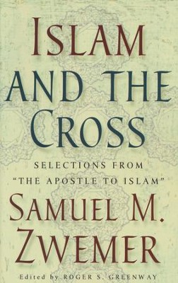 Islam and the Cross: Selections from the Apostle to Islam  -     By: Samuel Zwemer