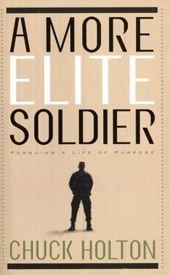 A More Elite Soldier: Pursuing a Life of Purpose    -     By: Chuck Holton