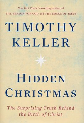 Hidden Christmas: The Surprising Truth Behind the Birth of Christ  -     By: Timothy Keller