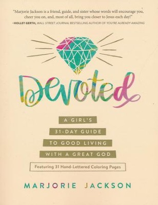 Devoted: A Girl's 31-Day Guide to Good Living with a Great God  -     By: Marjorie Jackson