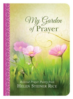 My Garden of Prayer: Beloved Prayer Poetry from Helen Steiner Rice  -     By: Helen Rice