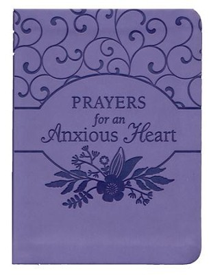 Prayers for an Anxious Heart  -     By: Compiled by Barbour Staff