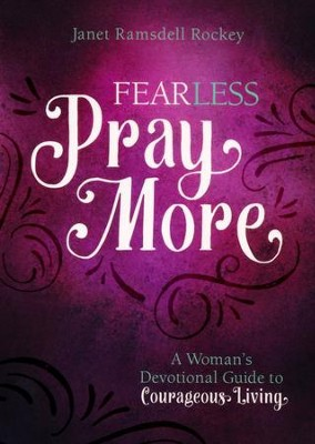 Fear Less, Pray More: A Woman's Devotional Guide to Courageous Living  -     By: Janet Ramsdell Rockey