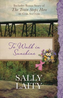 To Walk in Sunshine: Also Includes Bonus Story of The Train Stops Here by Gail Sattler  -     By: Sally Laity, Gail Sattler