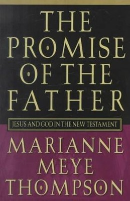 The Promise of the Father: Jesus and God in the New Testament  -     By: Marianne Meye Thompson