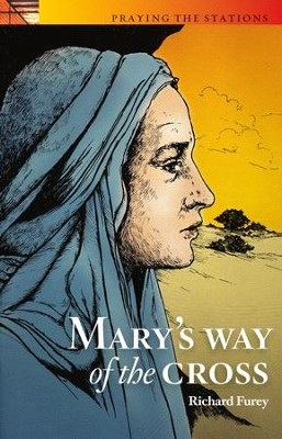 Praying the Stations with Mary Mother of Jesus  -     By: Richard Furey
