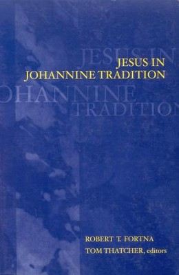 Jesus In Johannine Tradition  -     By: Robert Fortna, Tom Thatcher