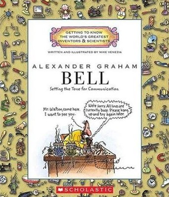 Getting to Know the World's Greatest Inventors & Scientists: Alexander Graham Bell  -     By: Mike Venezia