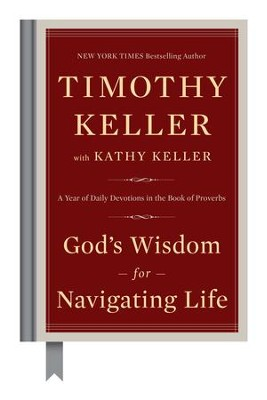 God's Wisdom for Navigating Life: A Year of Daily Devotions in the Book of Proverbs  -     By: Timothy Keller, Kathy Keller
