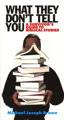 What They Don't Tell You: A Survivor's Guide to Biblical Studies   -     By: Michael Joseph Brown