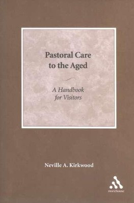 Pastoral Care to the Aged  -     By: Neville A. Kirkwood