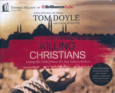 Killing Christians: Living the Faith Where It's Not Safe to Believe - unabridged audiobook on CD  -     By: Tom Doyle