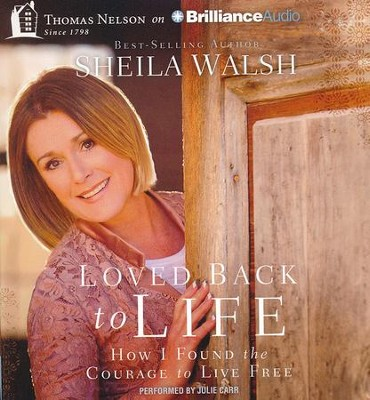 Loved Back to Life: How I Found the Courage to Live Free - unabridged audiobook on CD  -     By: Sheila Walsh