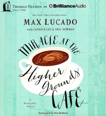 Miracle at the Higher Grounds Cafe - unabridged audiobook on CD  -     By: Max Lucado