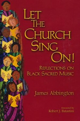 Let the Church Sing On!: Reflections on Black Sacred Music  -     By: James Abbington